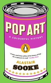 Pop Art - A Colourful History ebook by Alastair Sooke