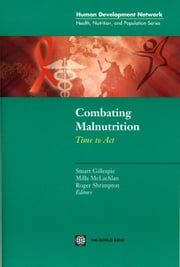 Combating Malnutrition: Time to Act ebook by World Bank, Policy