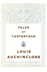 Tales of Yesteryear ebook by Louis Auchincloss