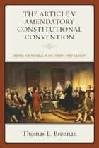 The Article V Amendatory Constitutional Convention ebook by Thomas E. Brennan