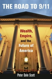 The Road to 9/11 - Wealth, Empire, and the Future of America ebook by Peter Dale Scott