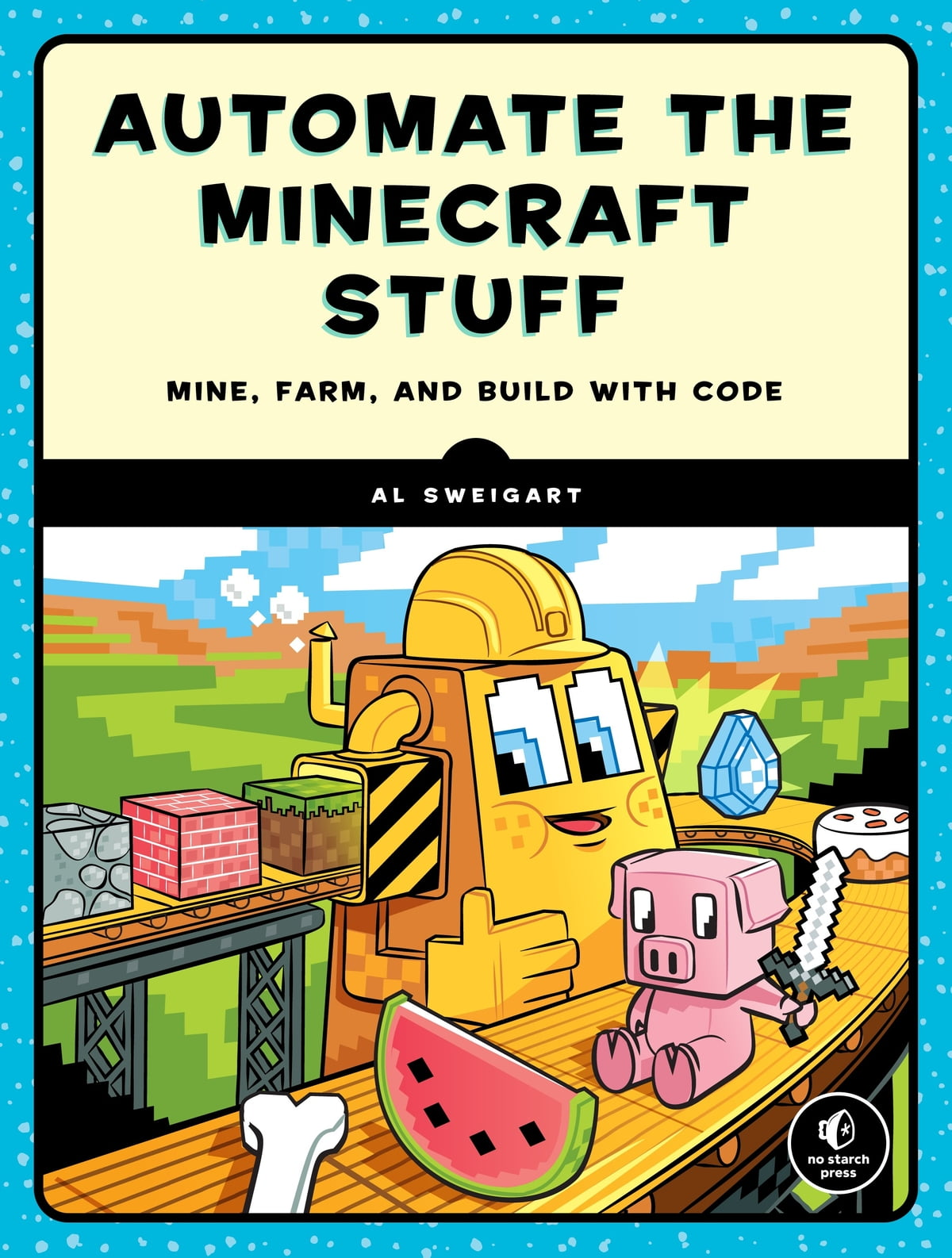 Automate the boring stuff with python ebook by al sweigart automate the minecraft stuff mine farm and build with code ebook by al fandeluxe Document