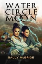 Water, Circle, Moon ebook by Sally McBride