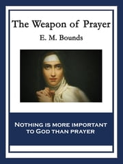The Weapon of Prayer - With linked Table of Contents ebook by E. M. Bounds