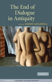 The End of Dialogue in Antiquity ebook by Simon Goldhill