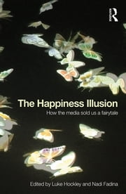 The Happiness Illusion - How the media sold us a fairytale ebook by Luke Hockley,Nadi Fadina
