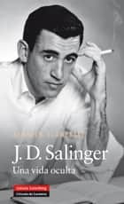 J.D. Salinger - Una vida oculta ebook by Kenneth Slawenski