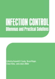 Infection Control - Dilemmas and Practical Solutions ebook by K.R. Cundy,E. Hinks,Bruce Kleger,L.A. Miller