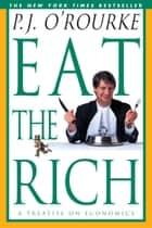 Eat the Rich ebook by P.  J. O'Rourke