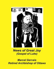 News of Great Joy(Gospel of Luke) ebook by Marcel Gervais