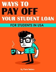 Ways to Pay Off Your Student Loan ebook by Maria Tsetsou