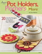 Pot Holders, Pinchers & More: 20 Colorful Designs to Brighten Your Kitchen ebook by Malone, Chris