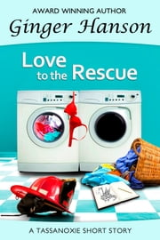 Love to the Rescue - A Tassanoxie Short Story ebook by Ginger Hanson