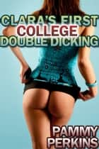 Clara's First College Double-Dicking ebook by Pammy Perkins