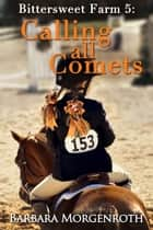 Bittersweet Farm 5: Calling All Comets eBook by Barbara Morgenroth