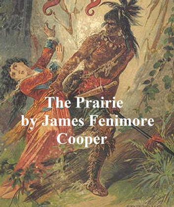 The Prairie Fifth And Last Of The Leatherstocking Tales Ebook By
