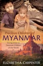 Precious Children of Myanmar: Giving Voice to Destitute Children of the World ebook by Amy Carmichael