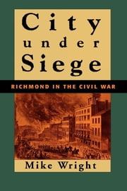 City Under Siege - Richmond in the Civil War ebook by Mike Wright