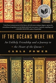 If the Oceans Were Ink - An Unlikely Friendship and a Journey to the Heart of the Quran ebook by Carla Power