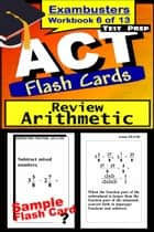 ACT Test Prep Arithmetic Review--Exambusters Flash Cards--Workbook 6 of 13 - ACT Exam Study Guide ebook by ACT Exambusters
