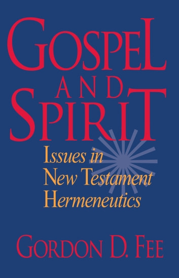 Gospel and Spirit - Issues in New Testament Hermeneutics ebook by Gordon D. Fee