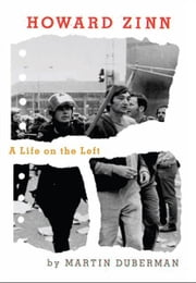 Howard Zinn - A Life on the Left ebook by Martin Duberman