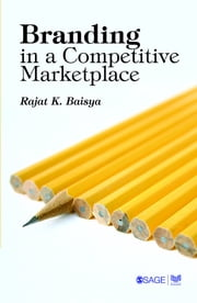 Branding in a Competitive Marketplace ebook by Rajat K Baisya