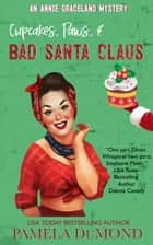 Cupcakes, Paws, and Bad Santa Claus 電子書籍 by Pamela DuMond