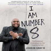 I Am Number 8 - Overlooked and Undervalued, but Not Forgotten by God audiobook by John Gray