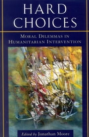 Hard Choices - Moral Dilemmas in Humanitarian Intervention ebook by Jonathan Moore, Mary B. Anderson, Kofi A. Annan,...