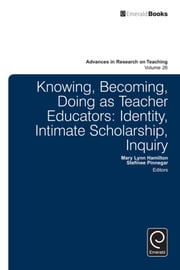 Knowing, Becoming, Doing as Teacher Educators - Identity, Intimate Scholarship, Inquiry ebook by