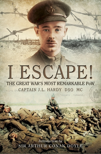 I Escape! - The Great War's Most Remarkable POW ebook by Captain J.L. Hardy DSO MC