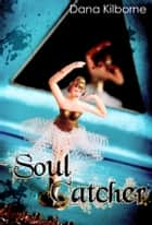 Soul Catcher - Mystery Thriller ebook by Dana Kilborne