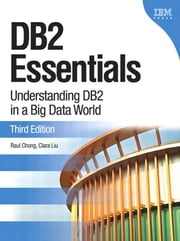 DB2 Essentials: Understanding DB2 in a Big Data World ebook by Chong, Raul F.
