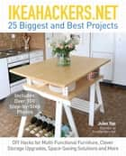 IKEAHACKERS.NET 25 Biggest and Best Projects - DIY Hacks for Multi-Functional Furniture, Clever Storage Upgrades, Space-Saving Solutions and More ebook by Jules Yap