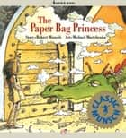 The Paper Bag Princess: Read-Aloud Edition ebook by Robert Munsch,Michael Martchenko