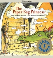 The Paper Bag Princess: Read-Aloud Edition - Read-Aloud Edition ebook by Robert Munsch,Michael Martchenko