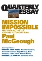 Quarterly Essay 14 Mission Impossible - The Sheikhs, the U.S. and the Future of Iraq eBook by Paul McGeough