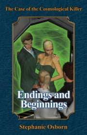The Case of the Cosmological Killer: Endings and Beginnings ebook by Stephanie Osborn