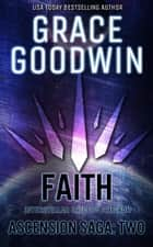 Faith: Ascension Saga: Books 4, 5, 6 (Volume 2) ebook by Grace Goodwin