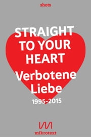 Straight to your heart - Verbotene Liebe. 1995-2015 ebook by Stefan Mesch, Nikola Richter