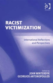 Racist Victimization - International Reflections and Perspectives ebook by Mr Georgios Antonopoulos,Mr John Winterdyk