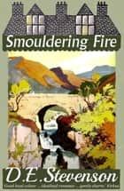 Smouldering Fire ebook by D.E. Stevenson, Alexander McCall Smith