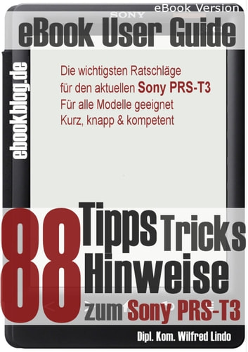 Sony PRS-T3: 88 Tipps, Tricks, Hinweise und Shortcuts (eBook Reader) eBook by Wilfred Lindo