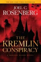 The Kremlin Conspiracy: A Marcus Ryker Series Political and Military Action Thriller - (Book 1) ebook by