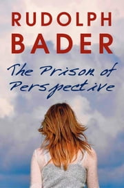 The Prison of Perspective ebook by Rudolph Bader