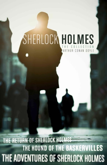 The Sherlock Holmes Collection: The Adventures of Sherlock Holmes; The Hound of the Baskervilles; The Return of Sherlock Holmes (epub edition) (Collins Classics) eBook by Arthur Conan Doyle