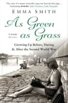 As Green as Grass - Growing Up Before, During & After the Second World War ebook by Emma Smith