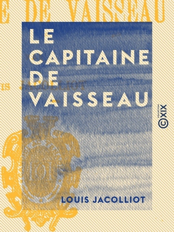 Le Capitaine de vaisseau - Scènes de la vie de mer ebook by Louis Jacolliot