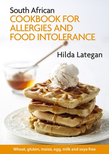 South African cookbook for allergies and food intolerance ebook by Hilda Lategan